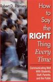 How to Say the Right Thing Every Time : Communicating Well with Students, Staff, Parents, and the Public, Ramsey, Robert, 0761945016