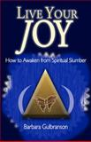 Live Your Joy : How to Awaken from Spiritual Slumber, Gulbranson, Barbara, 0975575015