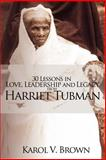 30 Lessons in Love, Leadership and Legacy from Harriet Tubman, Karol V. Brown, 0984005013
