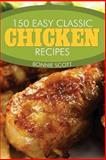 150 Easy Classic Chicken Recipes, Bonnie Scott, 1494235013