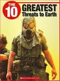 The 10 Greatest Threats to Earth, Christopher J. Reaume, 1554485010