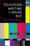 Television Writing from the Inside Out, Larry Brody, 1557835012