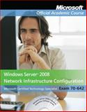 Windows Server 2008 Network Infrastructure Configuration : Exam 70-642, Microsoft Official Academic Course Staff, 0470875011