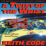 A Twist of the Wrist, Keith Code, 0965045013