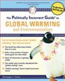 The Politically Incorrect Guide to Global Warming and Environmentalism, Christopher C. Horner, 1596985011