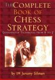 The Complete Book of Chess Strategy : Grandmaster Techniques from A to Z, Silman, Jeremy, 1890085014