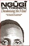Decolonizing the Mind : The Politics of Language in African Literature, Ngugi wa Thiong'o, 0852555016