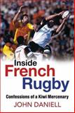 Inside French Rugby : Confessions of a Kiwi Mercenary, Daniell, John, 0958275017