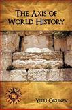 The Axis of World History, Yuri Okunev, 1438945019