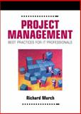 Project Management : Best Practices for IT Professionals, Murch, Richard, 013285502X