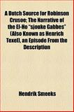 A Dutch Source for Robinson Crusoe; the Narrative of the el-Ho Sjouke Gabbes , an Episode from the Description, Hendrik. Smeeks, 1152245023