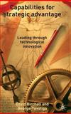Capabilities for Strategic Advantages : Leading Through Technological Innovation, Birchall, David and Tovstiga, George, 1403945020