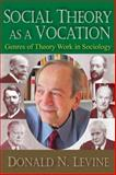 Social Theory As a Vocation : Genres of Theory Work in Sociology, Levine, Donald. N, 1412855020