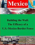 Building the Wall: the Efficacy of a U. S. -Mexico Border Fence, U. S. Army U.S. Army Command and  Staff College, 1500415022