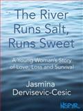 The River Runs Salt, Runs Sweet, Jasmina Dervisevic-Cesic, 1939495024