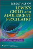 Essentials of Lewis's Child and Adolescent Psychiatry, Volkmar, Fred R. and Martin, Andrés, 0781775027