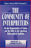 The Community of Interpreters : On the Hermeneutics of Nature and the Bible in the American Philosophical Tradition, Corrington, Robert S., 0865545022