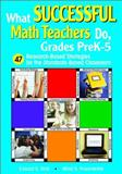 What Successful Math Teachers Do, Grades PreK-5 : 47 Research-Based Strategies for the Standards-Based Classroom, Posamentier, Alfred S. and Wall, Edward S., 1412915023