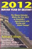2012: Mayan Year of Destiny, Adrian Gilbert, 0876045026