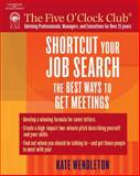 Shortcut Your Job Search : The Best Ways to Get Meetings, Wendleton, Kate, 1418015024