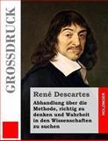 Abhandlung über Die Methode, Richtig Zu Denken und Wahrheit in Den Wissenschaften Zu Suchen (Großdruck), Rene Descartes, 1491285028