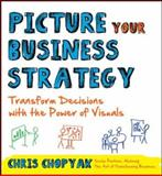 Picture Your Business Strategy - Transform Decisions with the Power of Visuals, Chopyak, Christine, 0071815023