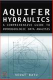 Aquifer Hydraulics : A Comprehensive Guide to Hydrogeologic Data Analysis, Batu, Vedat, 0471185027