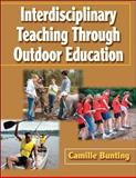 Interdisciplinary Teaching Through Outdoor Education, Camille J. Bunting, 0736055029