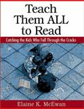 Teach Them ALL to Read : Catching the Kids Who Fall Through the Cracks, McEwan, Elaine K., 0761945024