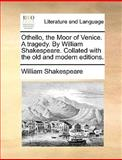 Othello, the Moor of Venice a Tragedy by William Shakespeare Collated with the Old and Modern Editions, William Shakespeare, 1170405029