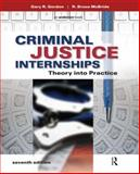 Criminal Justice Internships : Theory into Practice, Gordon, Gary R. and McBride, R. Bruce, 1437735029