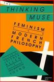 The Thinking Muse : Feminism and Modern French Philosophy, , 0253205026