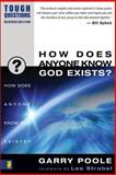 How Does Anyone Know God Exists?, Garry D. Poole and Garry Poole, 0310245028