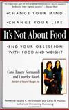 It's Not about Food, Carol Emery Normandi and Laurelee Roark, 0399525025