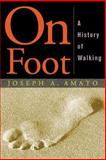 On Foot : A History of Walking, Amato, Joseph Anthony, 0814705022