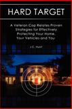 HARD TARGET: a Veteran Cop Relates Proven Strategies for Effectively Protecting Your Home, Your Vehicles and You, J. Hurst, 1479165026