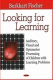 Looking for Learning : Auditory, Visual and Optomotor Processing of Children with Learning Problems, Burkhart Fischer, 1600215025