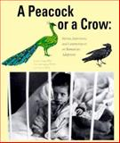 A Peacock or a Crow? : Stories, Interviews and Commentaries of Romanian Adoptees in the United States, Groza, Victor and Ileana, Daniella, 1893435024