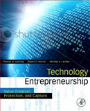 Technology Entrepreneurship : Creating, Capturing, and Protecting Value, Duening, Thomas N. and Hisrich, Robert A., 0123745020