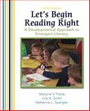 Let's Begin Reading Right : A Developmental Approach to Emergent Literacy, Fields, Marjorie V. and Groth, Lois, 0131595024