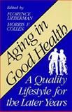 Aging in Good Health : A Quality Lifestyle for the Later Years, Lieberman, Florence and Collen, Morris F., 0306445026