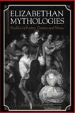 Elizabethan Mythologies : Studies in Poetry, Drama and Music, Wells, Robin Headlam, 0521035023