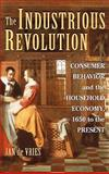 The Industrious Revolution : Consumer Behavior and the Household Economy, 1650 to the Present, Vries, Jan De, 0521895022