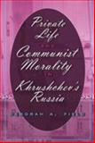Private Life and Communist Morality in Khrushchev's Russia, Field, Deborah A., 0820495026