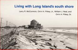 Living with Long Island's South Shore, McCormick, Larry and Neal, William J., 082230502X