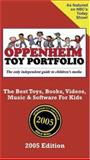 Oppenheim Toy Portfolio 2005 : The Best Toys, Books, Videos, Music and Software for Kids, Oppenheim, Joanne F. and Oppenheim, Stephanie, 0972105026