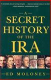 Secret History of the IRA, Ed Moloney, 0393325024