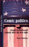 Comic Politics : Gender in Hollywood Comedy after the New Right, Matthews, Nicole, 0719055024