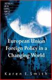 European Union Foreign Policy in a Changing World, Smith, Karen E., 0745625029