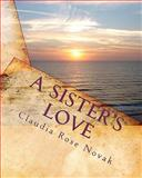 A Sister's Love, Claudia Rose Novak, 145156502X
